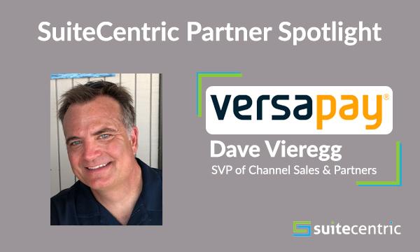 Versapay-Dave Vieregg-SVP of Channel Sales & Partners, SuiteCentric Partner Spotlight